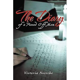 The Diary of a Pissed Off Mom by Victoria Novicke - 9781477144510 Book