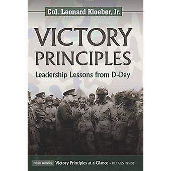 Victory Principles - Leadership Lessons from D-Day by Leonard Kloeber