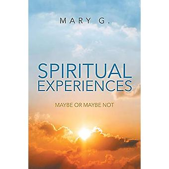 Spiritual Experiences - Maybe or Maybe Not by Mary G - 9781681973531 B