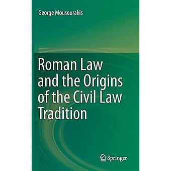 Roman Law and the Origins of the Civil Law Tradition by George Mousou