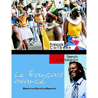 Le Francais avance - Advanced French for Caribbean Students by Beatric