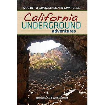 California Underground  A Guide to Caves Mines and Lava Tubes by Jon Kramer