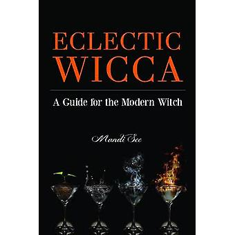 Eclectic Wicca  A Guide for the Modern Witch by Mandi See