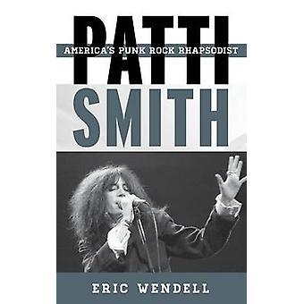 Patti Smith Amériques Punk Rock Rhapsodist par Wendell & Eric