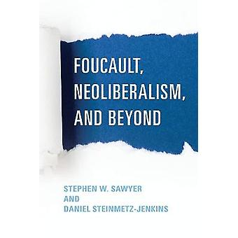 Foucault Neoliberalism and Beyond
