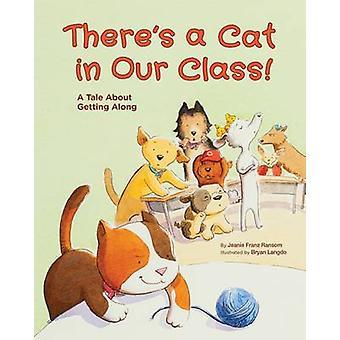 Er is een kat in onze klas! -Een verhaal over het krijgen van langs door Jeanie Fra