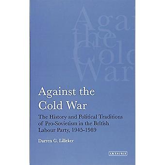 Against the Cold War - The History and Political Traditions of Pro-Sov