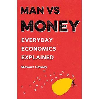 Man vs Money - Everyday economics explained by Stewart Cowley - 978178