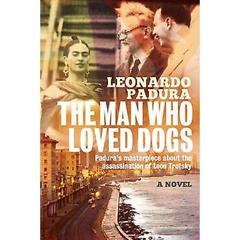 The Man Who Loved Dogs by Leonardo Padura - Anna Kushner - 9781908524