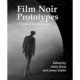 Film Noir Prototypes - Origins of the Movement by Alain Silver - 97814