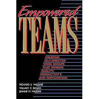 Mündige Teams: Selbstgesteuerte Arbeitsgruppen erstellen, die Verbesserung der Qualität, Produktivität und Teilnahme