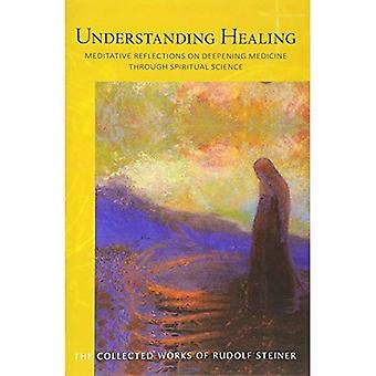 Understanding Healing: Meditative Reflections on Deepening Medicine through Spiritual Science (Collected Works of Rudolf Steiner)