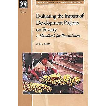 Evaluating the Impact of Development Projects on Poverty A Handbook for Practitioners by Baker & Judy L.