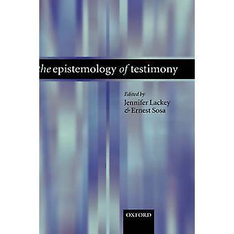The Epistomology of Testimony by Lackey & Jennifer