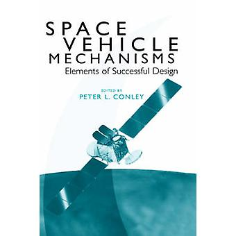 Space Vehicle Mechanisms Elements of Successful Design by Conley & Peter