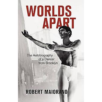 Worlds Apart The Autobiography Of A Dancer From Brooklyn by Maiorano & Robert