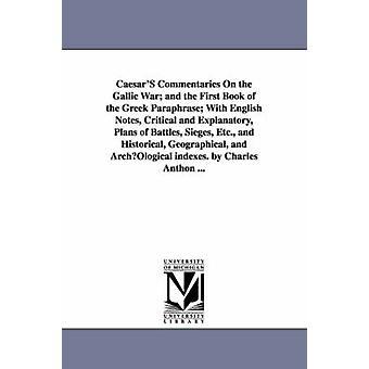 CaesarS kommentarer på galliske krigen og den første boken i gresk omskrive med engelsk notater kritisk og forklarende planer av slagene beleiringer Etc. og historiske geografiske og bue av Cæsar & Julius.