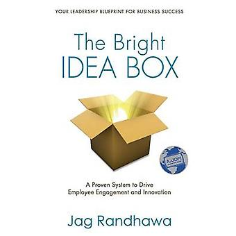The Bright Idea Box A Proven System to Drive Employee Engagement and Innovation by Randhawa & Jag