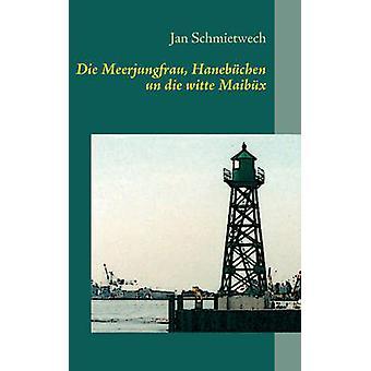 Die Meerjungfrau Hanebchen un die witte Maibx by Schmietwech & Jan