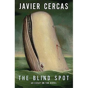 Den blinda fläcken - romanen från Cervantes till gåvan av Javier Cer