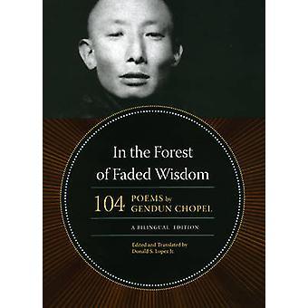 Im Wald der verblichenen Weisheit - 104 Gedichte von Gendun Chopel - ein Bilingu