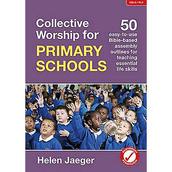 Collective Worship for Primary Schools - 50 Easy-to-Use Bible-Based Ou