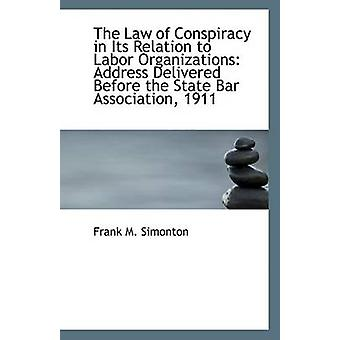The Law of Conspiracy in Its Relation to Labor Organizations - Address