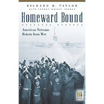 Homeward Bound - American Veterans Return from War by Richard H. Taylo