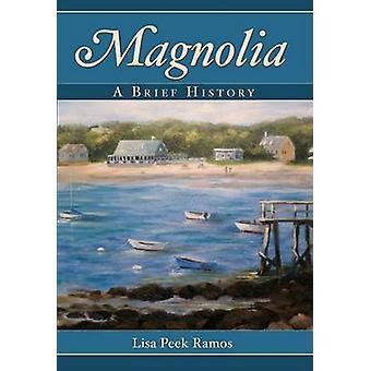 Magnolia - A Brief History by Lisa Peek Ramos - 9781596294530 Book