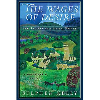 The Wages of Desire - A World War II Mystery by Stephen Kelly - 97816