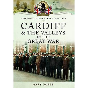 Cardiff and the Valleys in the Great War by Gary Dobbs - 978178346355