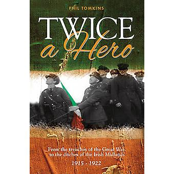 Twice a Hero - From the Trenches of the Great War to the Ditches of th
