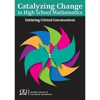 Catalyzing Change in High School Mathematics Initiating Critical Conv