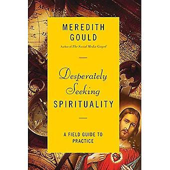 Desperat söker andlighet: en fält guide för att öva
