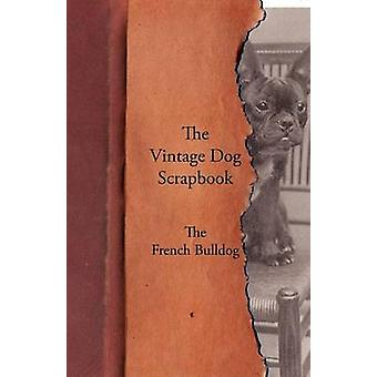 The Vintage Dog Scrapbook  The French Bulldog by Various