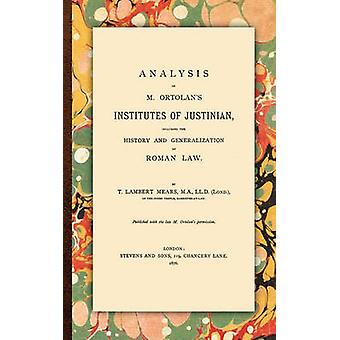 Analysis of M. Ortolans Institutes of Justinian by Mears & T. Lambert