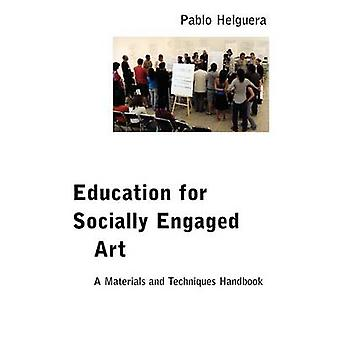 Education for Socially Engaged Art A Materials and Techniques Handbook by Helguera & Pablo