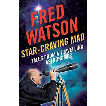Star-Craving Mad - Tales from a Travelling Astronomer (Main) by Fred W