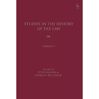 Studies in the History of Tax Law Volume 9