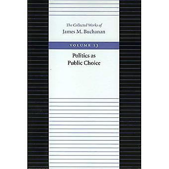 La politique dans le choix du Public: 13 (recueils de James M Buchanan)
