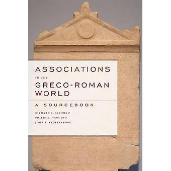 Associations in the GrecoRoman World  A Sourcebook by Richard S Ascough & Philip A Harland & John S Kloppenborg