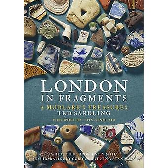 London in Fragments - A Mudlark's Treasures by Ted Sandling - 97807112