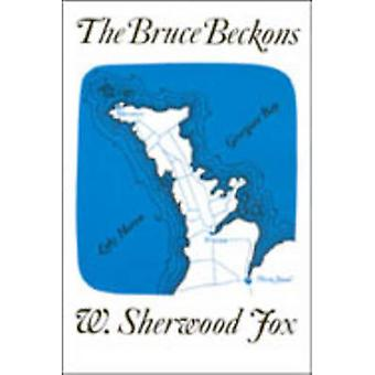The Bruce Beckons The Story of Lake Hurons Great Peninsula by Fox & William Sherwood
