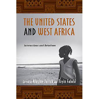 The United States and West Africa Interactions and Relations by Jalloh & Alusine