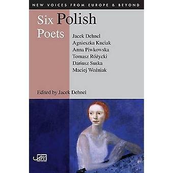 Six Polish Poets by Dehnel & Jacek