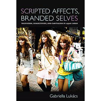 Scripted Affects - Branded Selves - Television - Subjectivity - and Ca