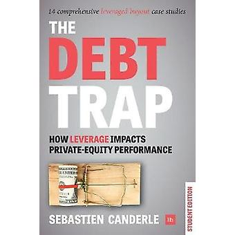 Debt Trap Student Edition How Leverage Impacts Private Equity Performance by Canderle & Sebastien