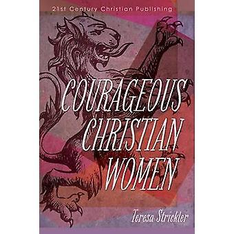 Courageous Christian Women by Strickler & Teresa