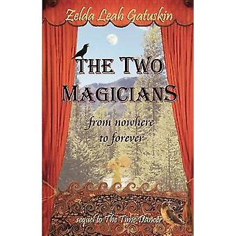 The Two Magicians From Nowhere To Forever by Gatuskin & Zelda Leah