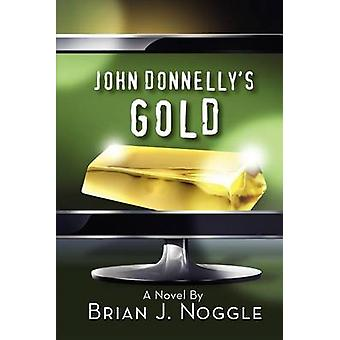 John Donnellys Gold by Noggle & Brian J.